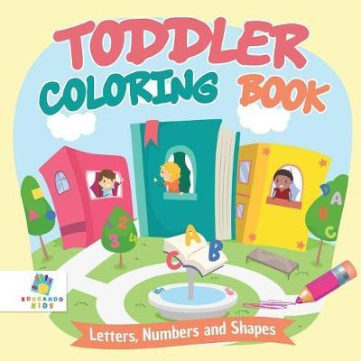 Toddler Coloring Book Letters, Numbers and Shapes by Educando Kids