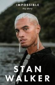 Impossible: My Story by Stan Walker