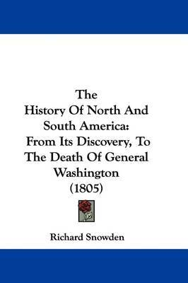 The History Of North And South America: From Its Discovery, To The Death Of General Washington (1805) by Richard Snowden image