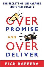 Overpromise and Overdeliver: The Secrets of Unshakable Customer Loyalty by Rick Barrera image