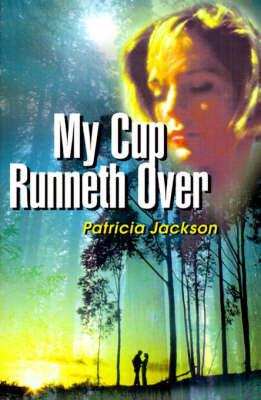 My Cup Runneth Over by Patricia Jackson