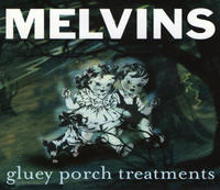 Gluey Porch Treatments (Extra Track Reissue) by Melvins
