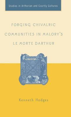 Forging Chivalric Communities in Malory's Le Morte Darthur by K. Hodges image