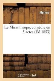 Le Misanthrope, Comedie En 5 Actes, Avec Des Notes Et Des Commentaires by . Moliere