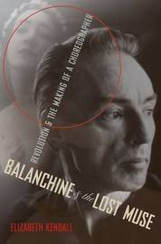 Balanchine and the Lost Muse by Elizabeth Kendall
