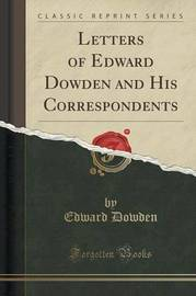 Letters of Edward Dowden and His Correspondents (Classic Reprint) by Edward Dowden image