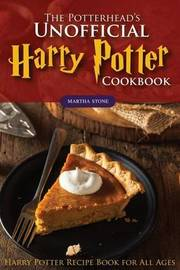 The Potterhead's Unofficial Harry Potter Cookbook by Martha Stone