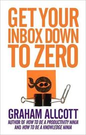 Get Your Inbox Down to Zero by Graham Allcott