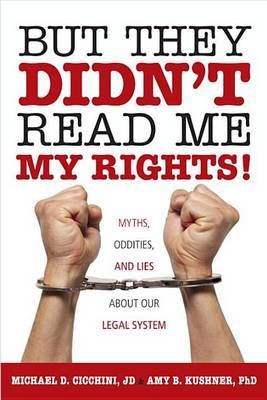 But They Didn't Read Me My Rights! by Michael D Cicchini