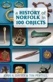A History of Norfolk in 100 Objects by John A. Davies