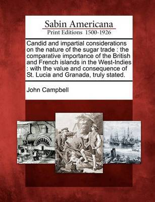 Candid and Impartial Considerations on the Nature of the Sugar Trade by John Campbell