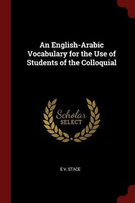 An English-Arabic Vocabulary for the Use of Students of the Colloquial by E V. Stace