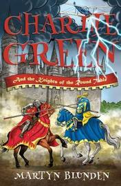 Charlie Green and the Knights of the Round Table by Martyn Blunden image
