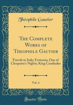 The Complete Works of Theophile Gautier, Vol. 4 by Theophile Gautier image