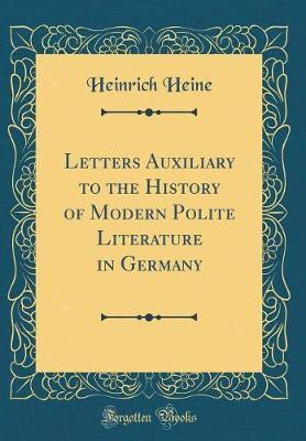 Letters Auxiliary to the History of Modern Polite Literature in Germany (Classic Reprint) by Heinrich Heine image