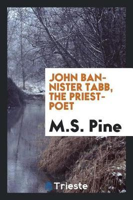 John Bannister Tabb, the Priest-Poet by M S Pine