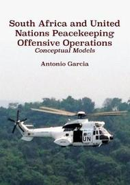 South Africa and United Nations Peacekeeping Offensive Operations by Antonio Garcia