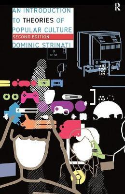 An Introduction to Theories of Popular Culture by Dominic Strinati image
