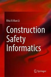 Construction Safety Informatics by Rita Yi Man Li