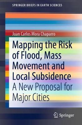 Mapping the Risk of Flood, Mass Movement and Local Subsidence by Juan Carlos Mora Chaparro