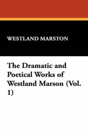 The Dramatic and Poetical Works of Westland Marson (Vol. 1) by Westland Marston image