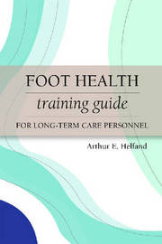 Foot Health Training Guide for Long-Term Care Personnel by Arthur E. Helfand image