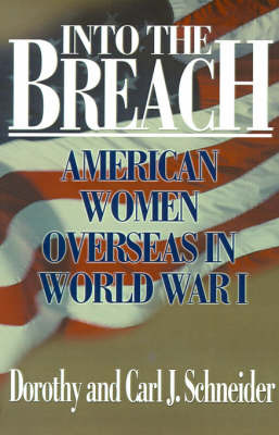 Into the Breach: American Women Overseas in World War I by Dorothy Schneider image