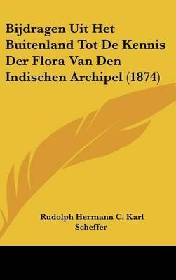 Bijdragen Uit Het Buitenland Tot de Kennis Der Flora Van Den Indischen Archipel (1874) by Rudolph Hermann C Karl Scheffer image
