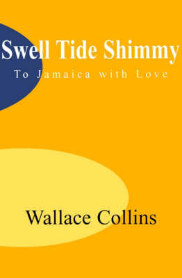 Swell Tide Shimmy: To Jamaica with Love by Wallace B Collins