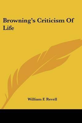 Browning's Criticism of Life by William F Revell