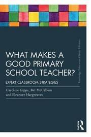What Makes a Good Primary School Teacher? by Caroline Gipps