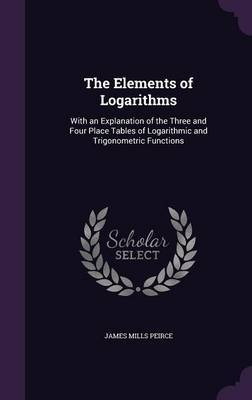 The Elements of Logarithms by James Mills Peirce