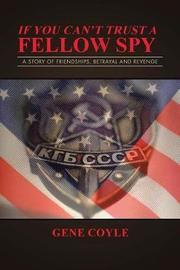 If You Can't Trust a Fellow Spy by Gene Coyle