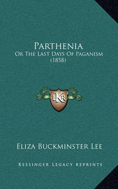 Parthenia: Or the Last Days of Paganism (1858) by Eliza Buckminster Lee