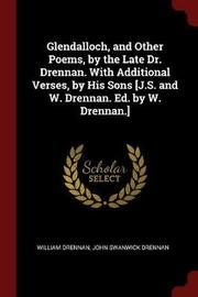 Glendalloch, and Other Poems, by the Late Dr. Drennan. with Additional Verses, by His Sons [J.S. and W. Drennan. Ed. by W. Drennan.] by William Drennan image