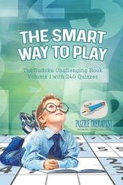 The Smart Way to Play the Sudoku Challenging Book Volume 1 with 240 Quizzes by Puzzle Therapist