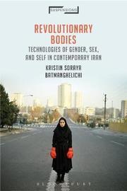 Revolutionary Bodies by Kristin Soraya Batmanghelichi