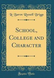 School, College and Character (Classic Reprint) by Le Baron Russell Briggs image