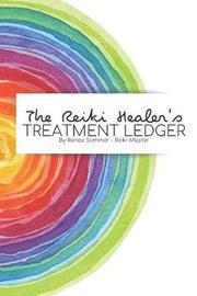 The Reiki Healer's Treatment Ledger by Renee Sommer
