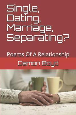 Single, Dating, Marriage, Separating? by Damon Boyd