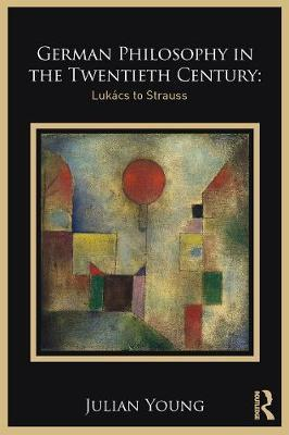 German Philosophy in the Twentieth Century by Julian Young