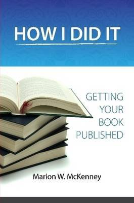 HOW I DID IT! (Getting Your Book Published) by Marion W McKenney image