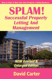 SPLAM! Successful Property Letting And Management - NEW Revised & Enlarged Edition by David Carter