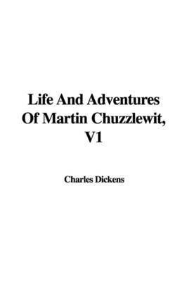 Life and Adventures of Martin Chuzzlewit, V1 by Charles Dickens image