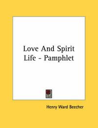 Love and Spirit Life - Pamphlet by Henry Ward Beecher