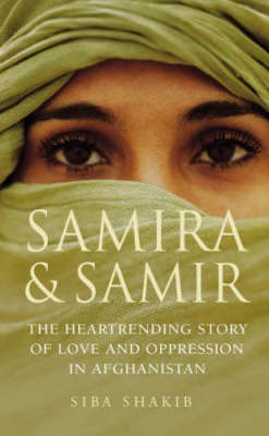 Samira and Samir: The Heart Rendering Story of Love and Oppression in Afghanistan by Siba Shakib