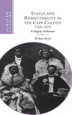 Status and Respectability in the Cape Colony, 1750-1870 by Robert Ross