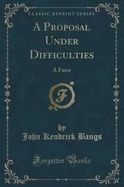 A Proposal Under Difficulties by John Kendrick Bangs