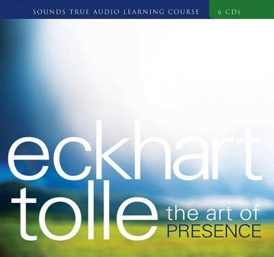 The Art of Presence by Eckhart Tolle