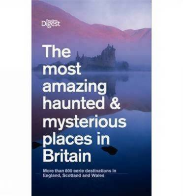 The Most Amazing Haunted and Mysterious Places in Britain by Reader's Digest